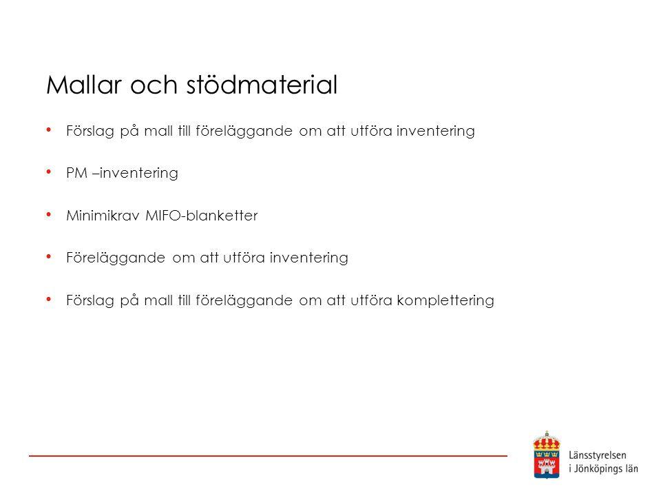 Mallar och stödmaterial Förslag på mall till föreläggande om att utföra inventering PM –inventering Minimikrav MIFO-blanketter Föreläggande om att utf
