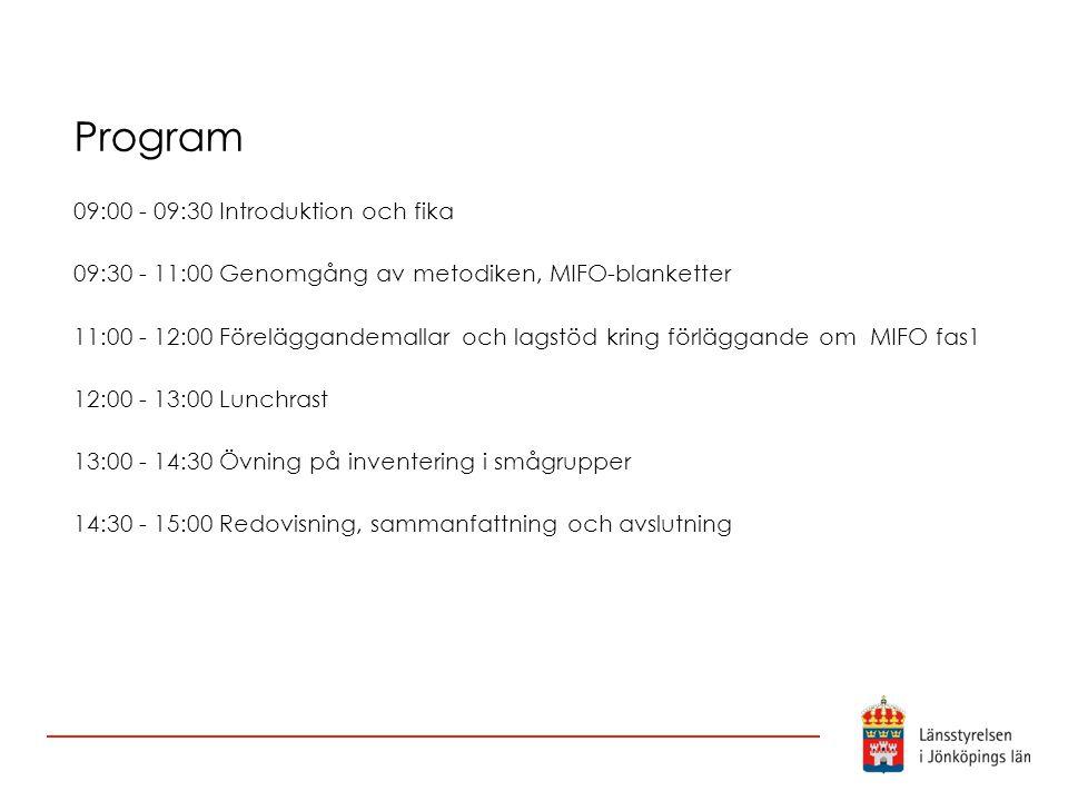 Program 09:00 - 09:30 Introduktion och fika 09:30 - 11:00 Genomgång av metodiken, MIFO-blanketter 11:00 - 12:00 Föreläggandemallar och lagstöd kring f