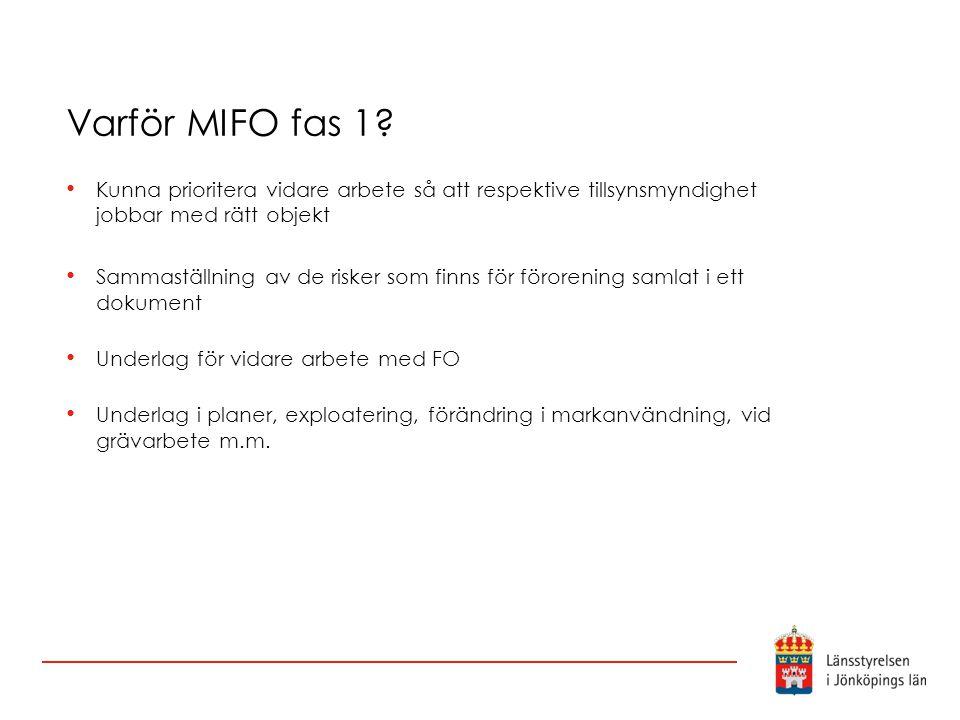 Varför MIFO fas 1? Kunna prioritera vidare arbete så att respektive tillsynsmyndighet jobbar med rätt objekt Sammaställning av de risker som finns för