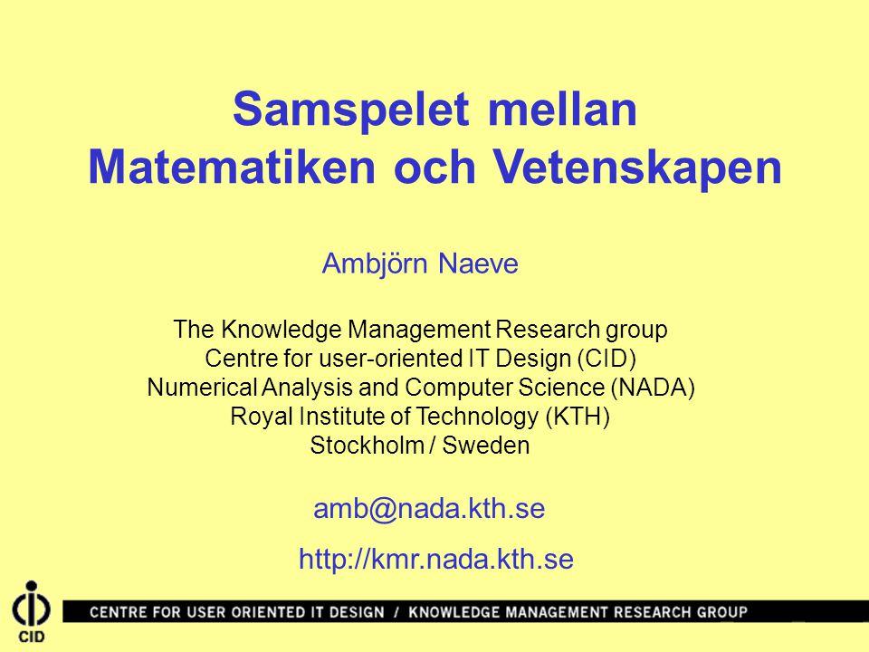 Samspelet mellan Matematiken och Vetenskapen Ambjörn Naeve The Knowledge Management Research group Centre for user-oriented IT Design (CID) Numerical