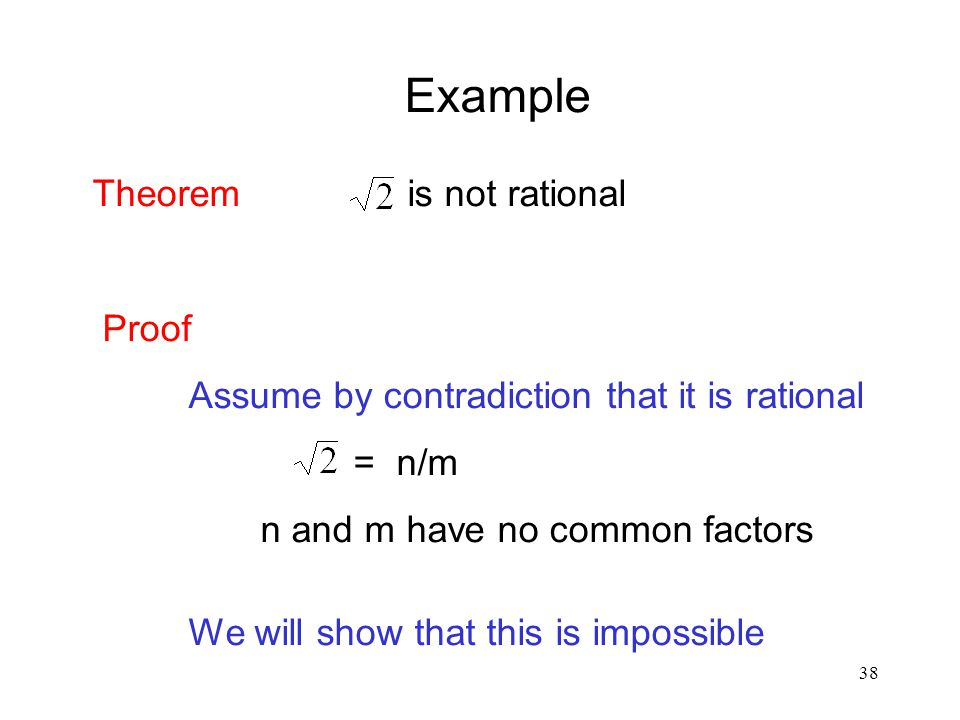 38 Example Theorem is not rational Proof Assume by contradiction that it is rational = n/m n and m have no common factors We will show that this is impossible