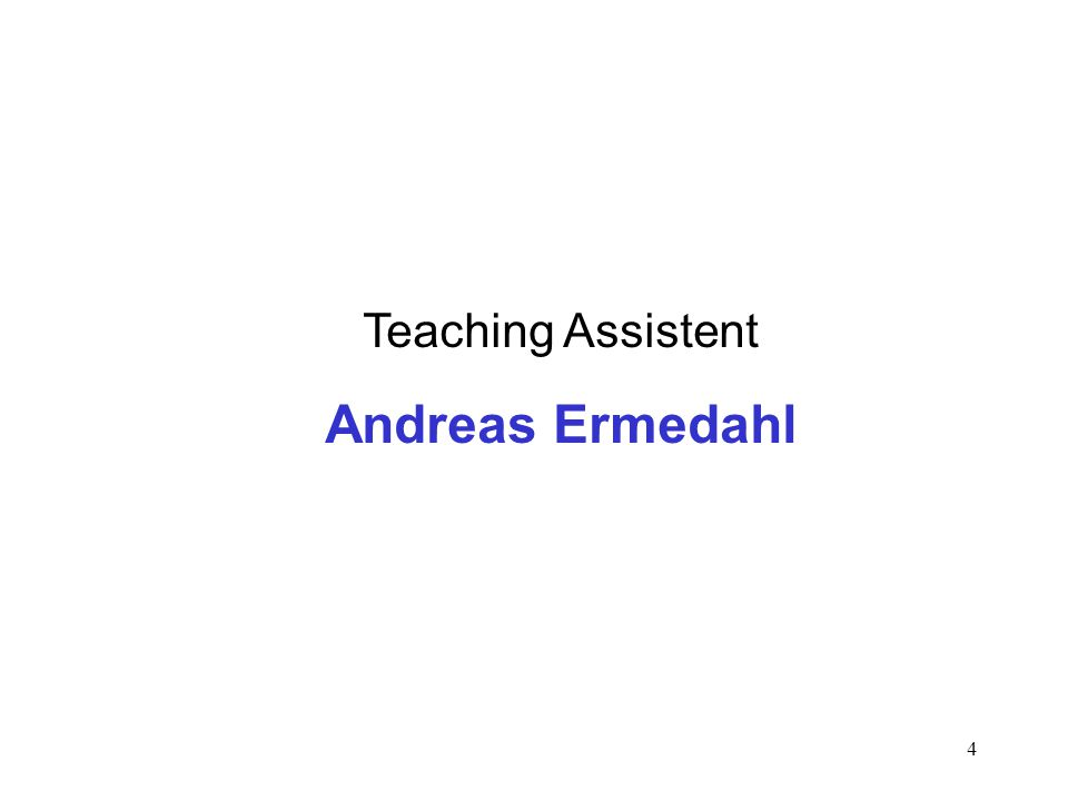 4 Teaching Assistent Andreas Ermedahl