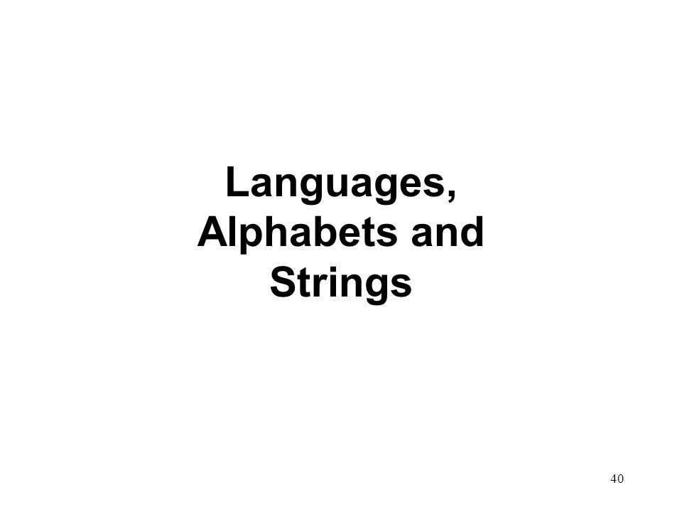 40 Languages, Alphabets and Strings