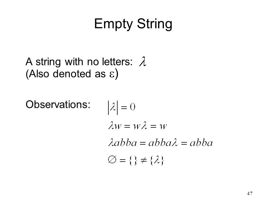 47 Empty String A string with no letters: (Also denoted as  ) Observations: