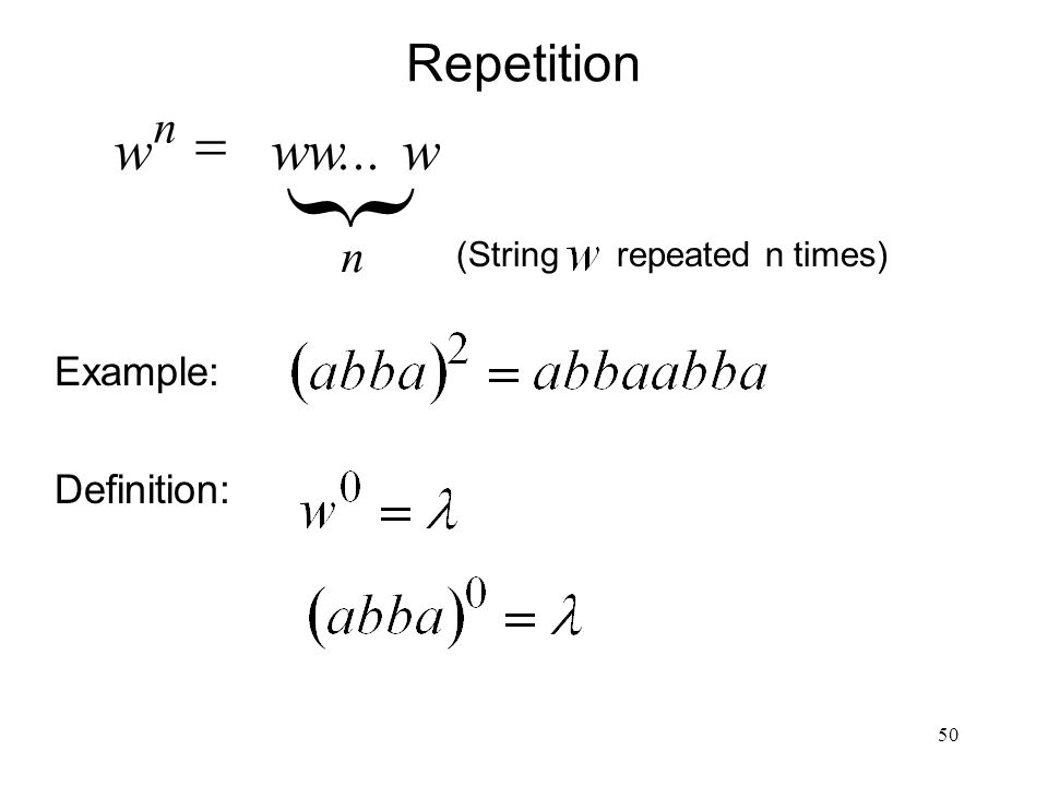50 Repetition Example: Definition: n n www...w  } (String repeated n times)