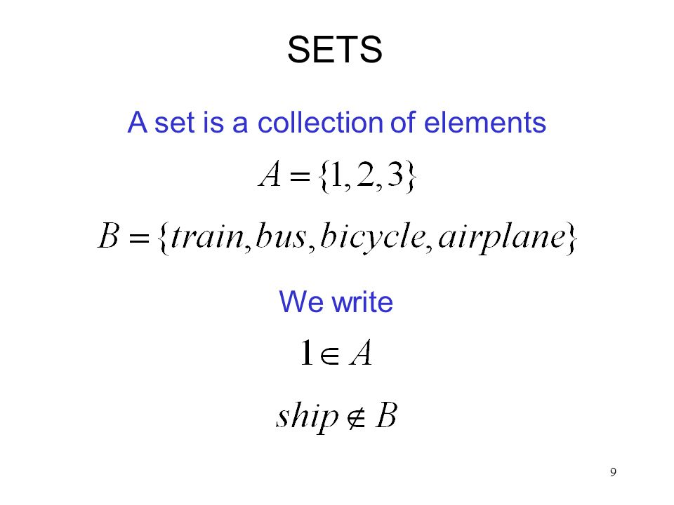9 A set is a collection of elements SETS We write