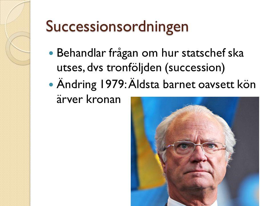Successionsordningen Behandlar frågan om hur statschef ska utses, dvs tronföljden (succession) Ändring 1979: Äldsta barnet oavsett kön ärver kronan