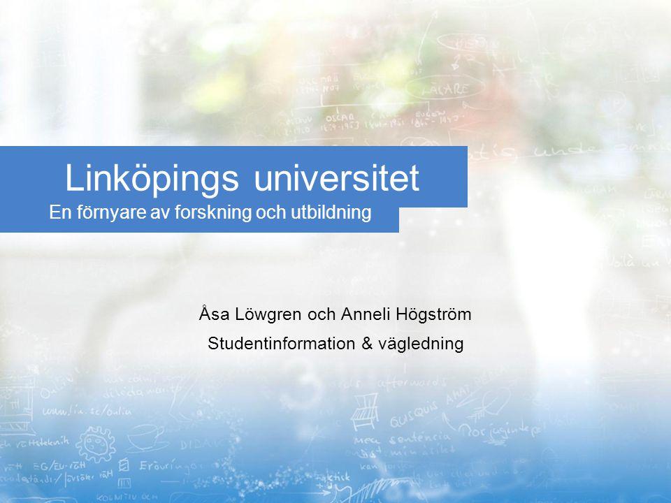 En förnyare av forskning och utbildning Linköpings universitet Åsa Löwgren och Anneli Högström Studentinformation & vägledning
