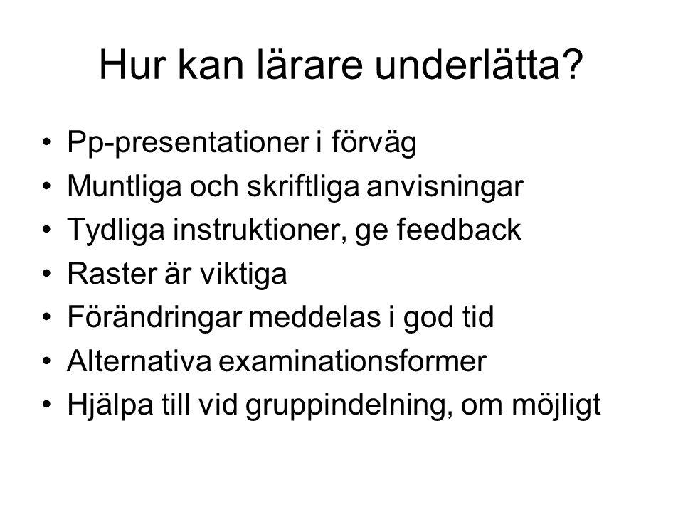 Hur kan lärare underlätta? Pp-presentationer i förväg Muntliga och skriftliga anvisningar Tydliga instruktioner, ge feedback Raster är viktiga Förändr