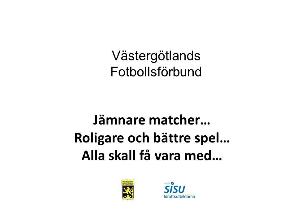 Jämnare matcher… Roligare och bättre spel… Alla skall få vara med… Västergötlands Fotbollsförbund