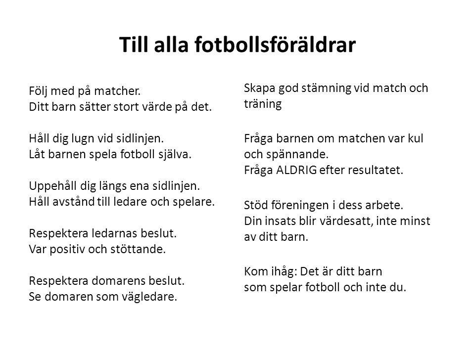 Till alla fotbollsföräldrar Följ med på matcher.Ditt barn sätter stort värde på det.