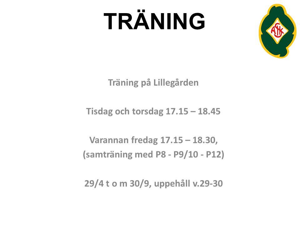 TRÄNING Träning på Lillegården Tisdag och torsdag 17.15 – 18.45 Varannan fredag 17.15 – 18.30, (samträning med P8 - P9/10 - P12) 29/4 t o m 30/9, uppehåll v.29-30