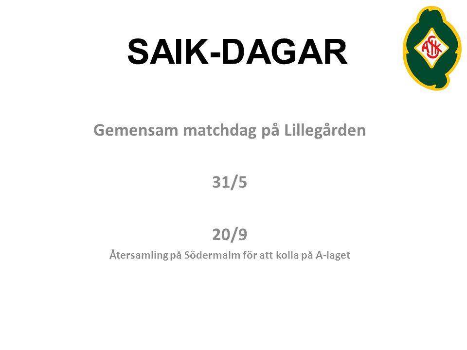 SAIK-DAGAR Gemensam matchdag på Lillegården 31/5 20/9 Återsamling på Södermalm för att kolla på A-laget