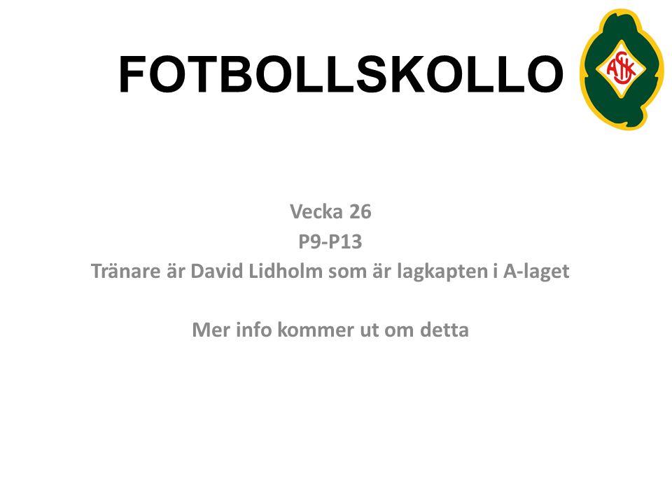 FOTBOLLSKOLLO Vecka 26 P9-P13 Tränare är David Lidholm som är lagkapten i A-laget Mer info kommer ut om detta