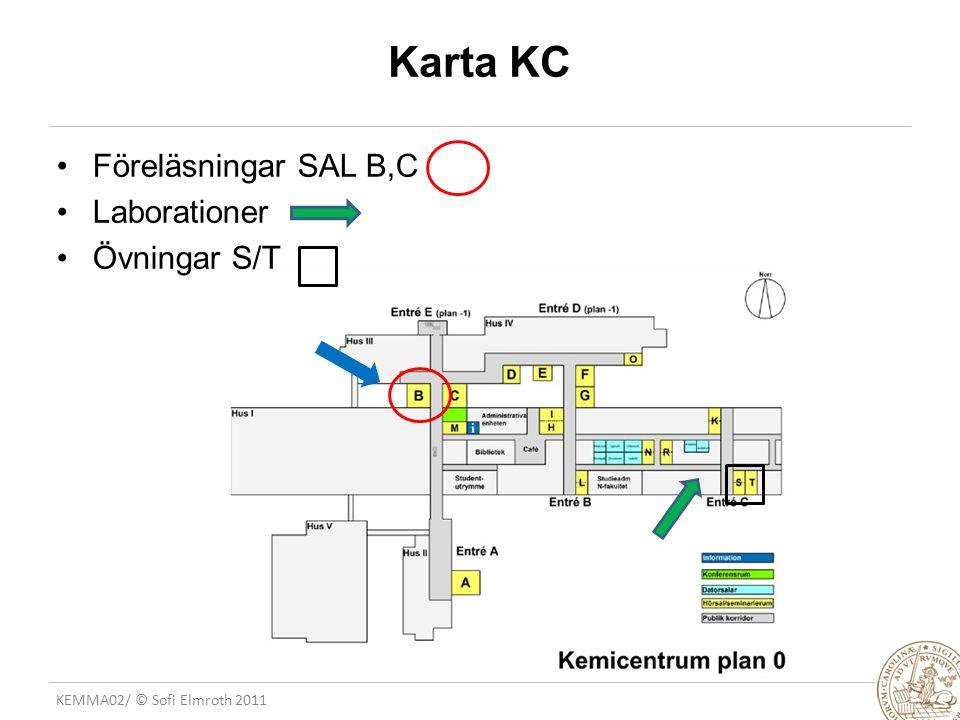 KEMMA02/ © Sofi Elmroth 2011 Karta KC Sätt in KC karta Föreläsningar SAL B,C Laborationer Övningar S/T