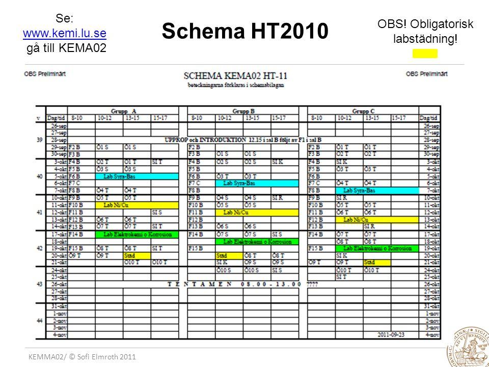 KEMMA02/ © Sofi Elmroth 2011 Schema HT2010 OBS. Obligatorisk labstädning.