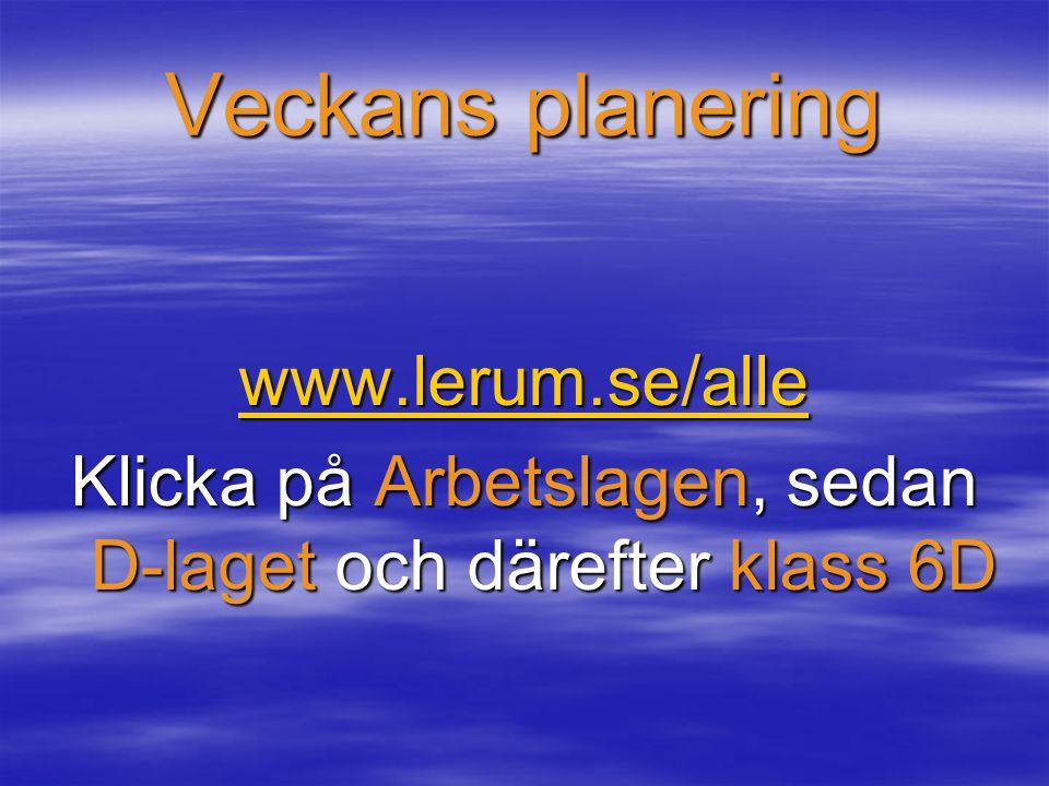 Veckans planering www.lerum.se/alle Klicka på Arbetslagen, sedan D-laget och därefter klass 6D