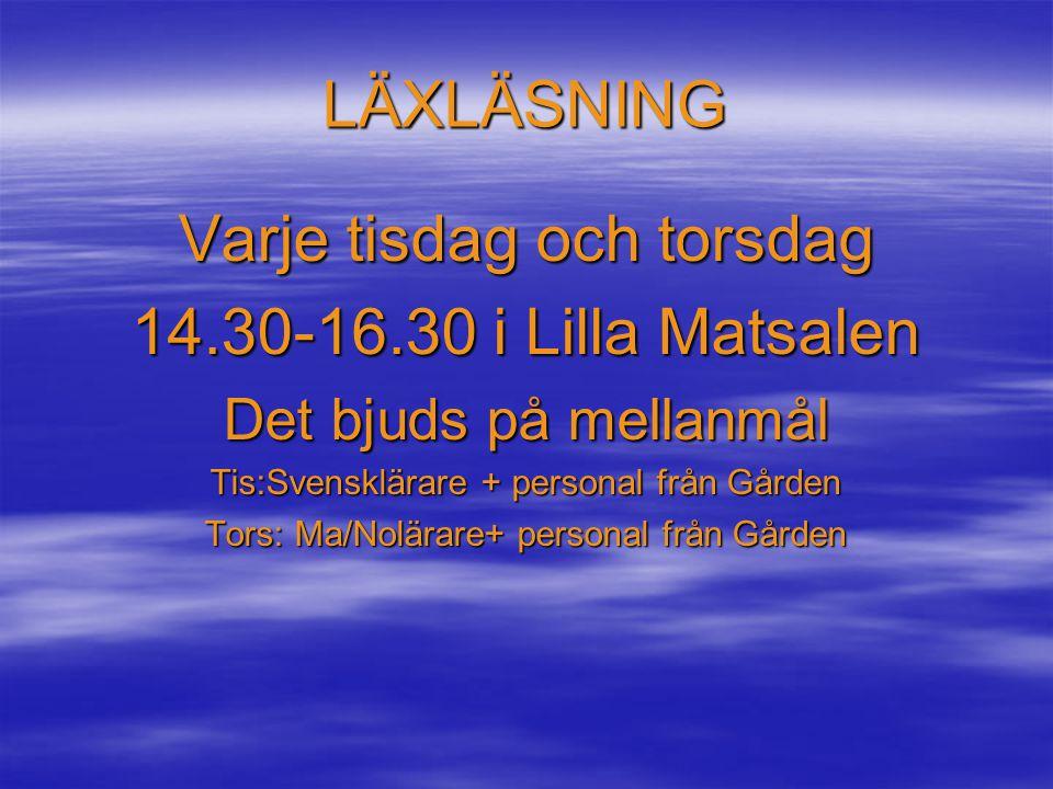 LÄXLÄSNING Varje tisdag och torsdag 14.30-16.30 i Lilla Matsalen Det bjuds på mellanmål Tis:Svensklärare + personal från Gården Tors: Ma/Nolärare+ per