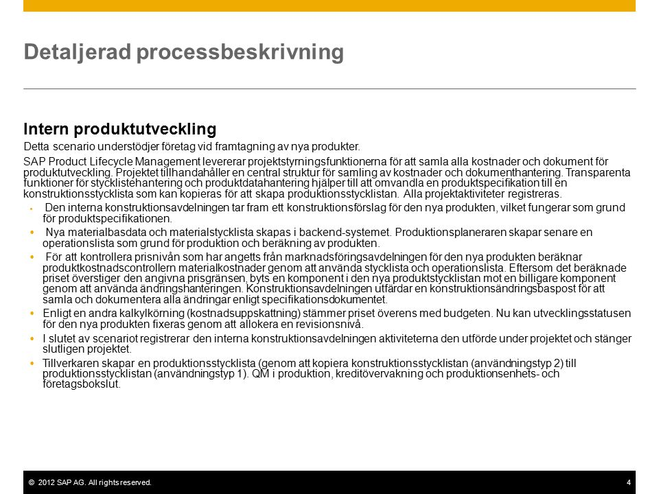 ©2012 SAP AG. All rights reserved.4 Detaljerad processbeskrivning Intern produktutveckling Detta scenario understödjer företag vid framtagning av nya