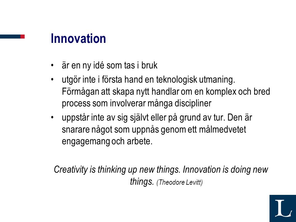 Innovation är en ny idé som tas i bruk utgör inte i första hand en teknologisk utmaning.