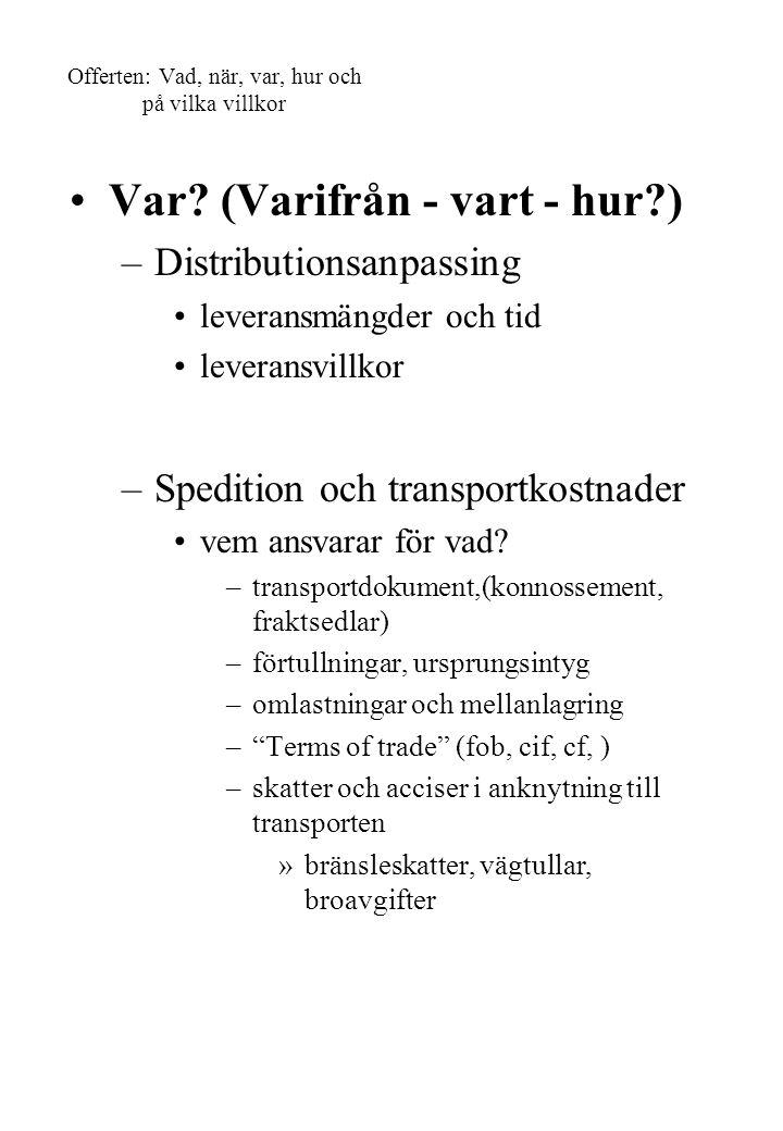Var? (Varifrån - vart - hur?) –Distributionsanpassing leveransmängder och tid leveransvillkor –Spedition och transportkostnader vem ansvarar för vad?