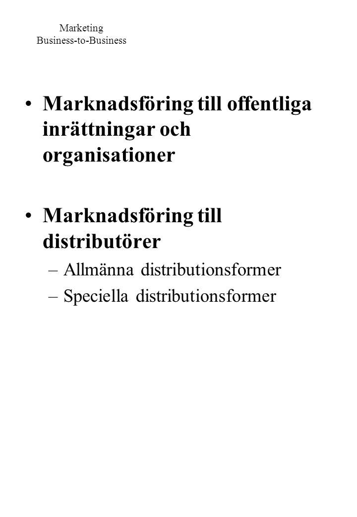 Marknadsföring till offentliga inrättningar och organisationer Marknadsföring till distributörer –Allmänna distributionsformer –Speciella distribution