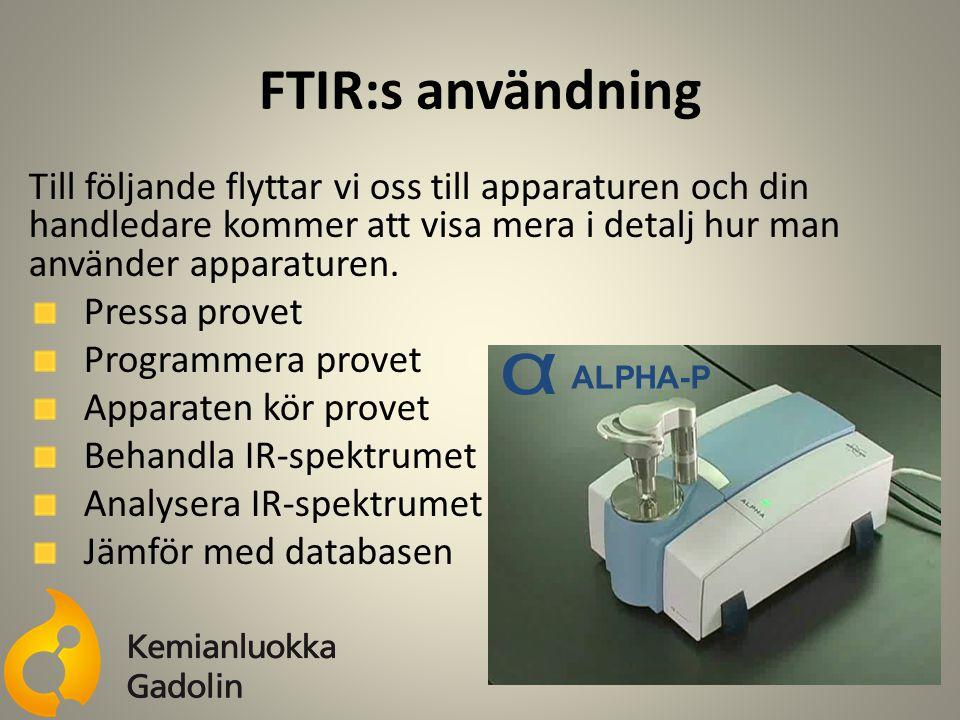 FTIR:s användning Till följande flyttar vi oss till apparaturen och din handledare kommer att visa mera i detalj hur man använder apparaturen.