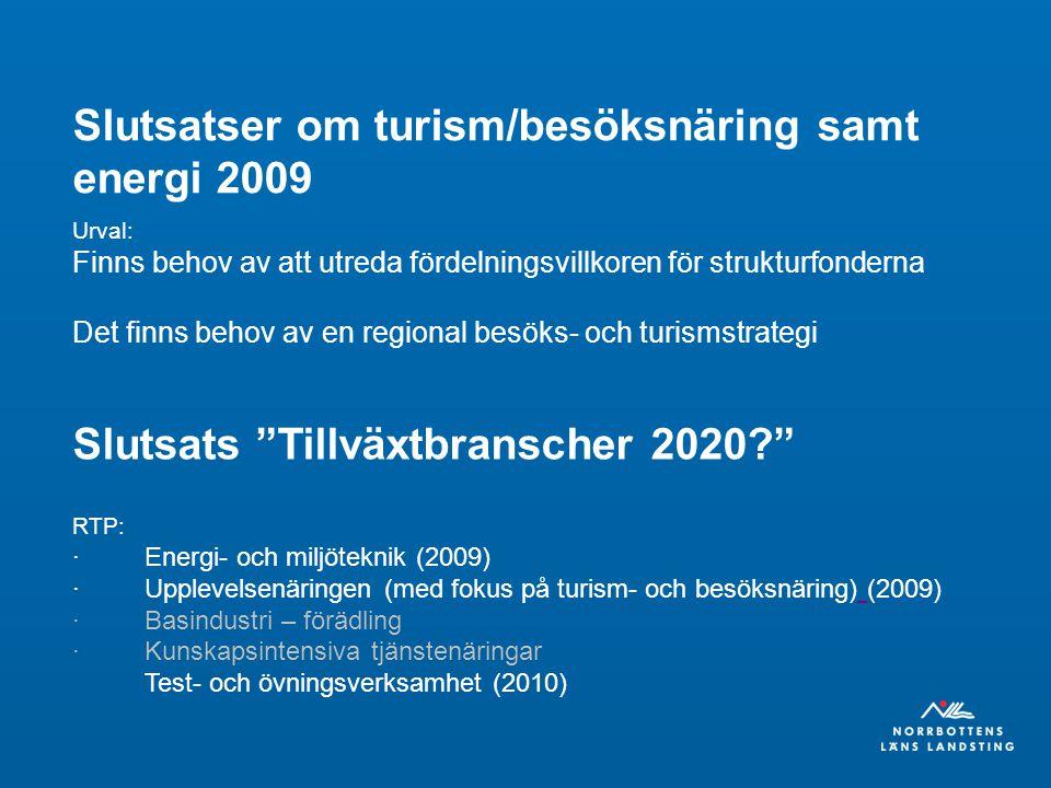 Slutsatser om turism/besöksnäring samt energi 2009 Urval: Finns behov av att utreda fördelningsvillkoren för strukturfonderna Det finns behov av en regional besöks- och turismstrategi Slutsats Tillväxtbranscher 2020 RTP: · Energi- och miljöteknik (2009) · Upplevelsenäringen (med fokus på turism- och besöksnäring) (2009) · Basindustri – förädling · Kunskapsintensiva tjänstenäringar Test- och övningsverksamhet (2010)