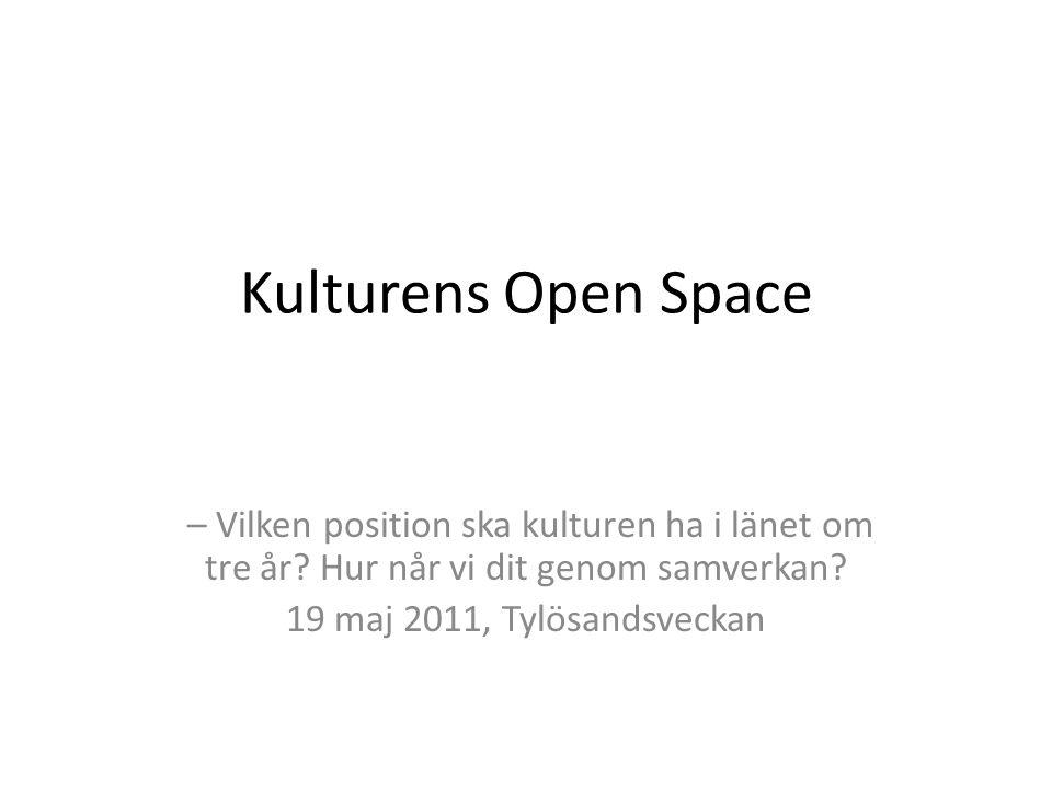 Kulturens Open Space – Vilken position ska kulturen ha i länet om tre år? Hur når vi dit genom samverkan? 19 maj 2011, Tylösandsveckan