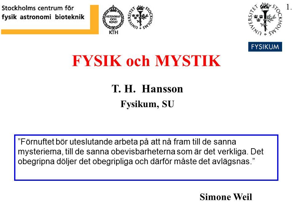 """FYSIK och MYSTIK T. H. Hansson Fysikum, SU 1. """"Förnuftet bör uteslutande arbeta på att nå fram till de sanna mysterierna, till de sanna obevisbarheter"""