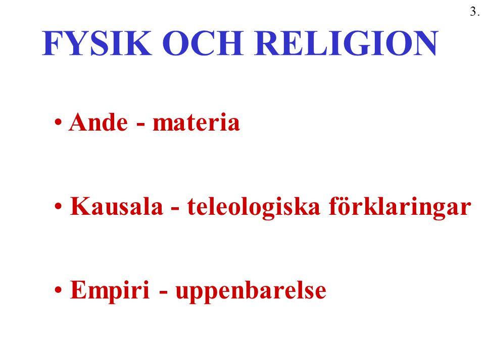 FYSIK OCH RELIGION Ande - materia Kausala - teleologiska förklaringar Empiri - uppenbarelse 3.