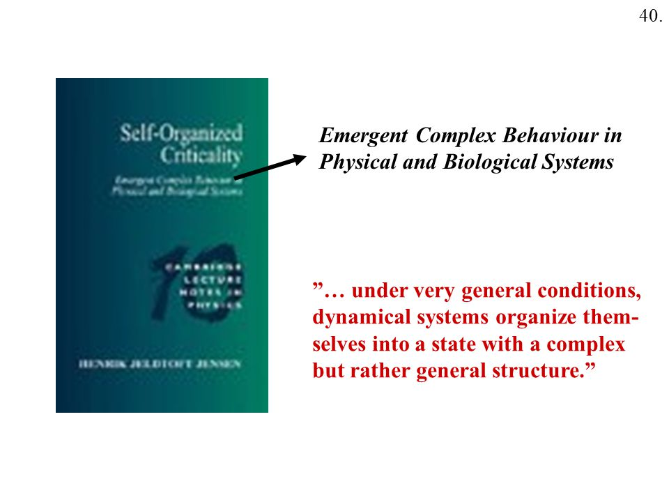 "40. Emergent Complex Behaviour in Physical and Biological Systems ""… under very general conditions, dynamical systems organize them- selves into a sta"