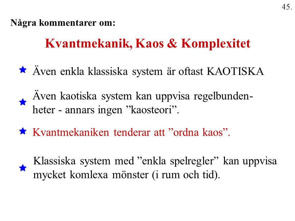 """45. Kvantmekanik, Kaos & Komplexitet Även enkla klassiska system är oftast KAOTISKA Kvantmekaniken tenderar att """"ordna kaos"""". Även kaotiska system kan"""
