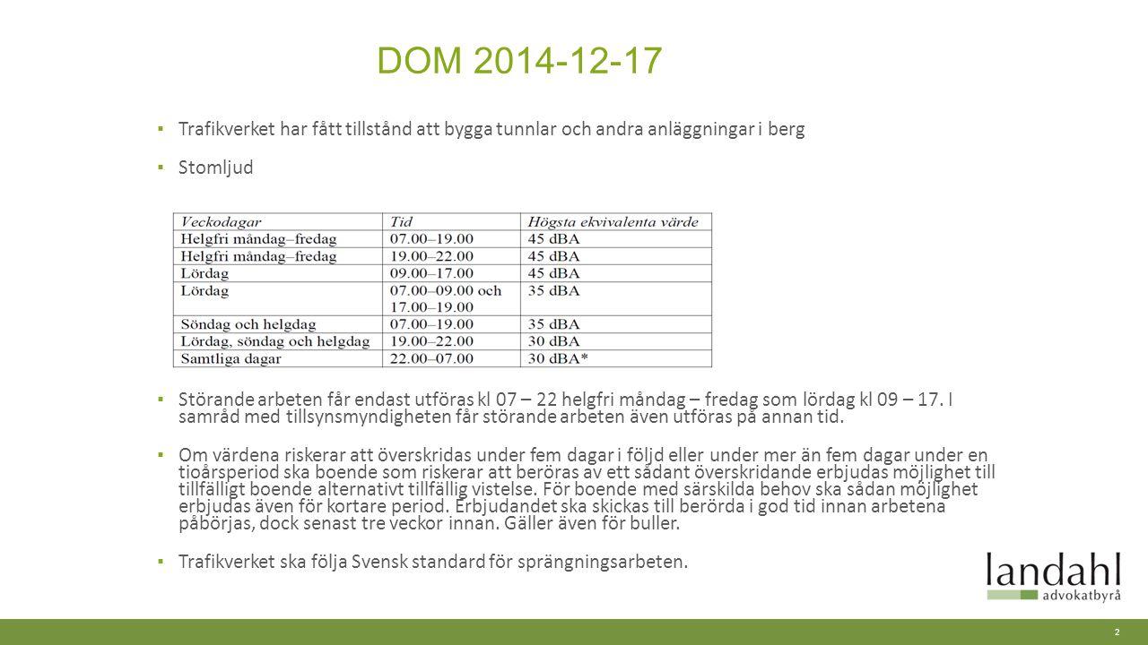 DOM 2014-12-17 ▪ Trafikverket har fått tillstånd att bygga tunnlar och andra anläggningar i berg ▪ Stomljud ▪ Störande arbeten får endast utföras kl 07 – 22 helgfri måndag – fredag som lördag kl 09 – 17.
