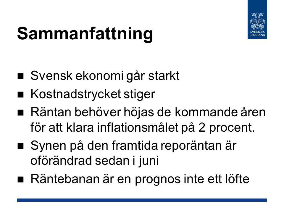 Sammanfattning Svensk ekonomi går starkt Kostnadstrycket stiger Räntan behöver höjas de kommande åren för att klara inflationsmålet på 2 procent.