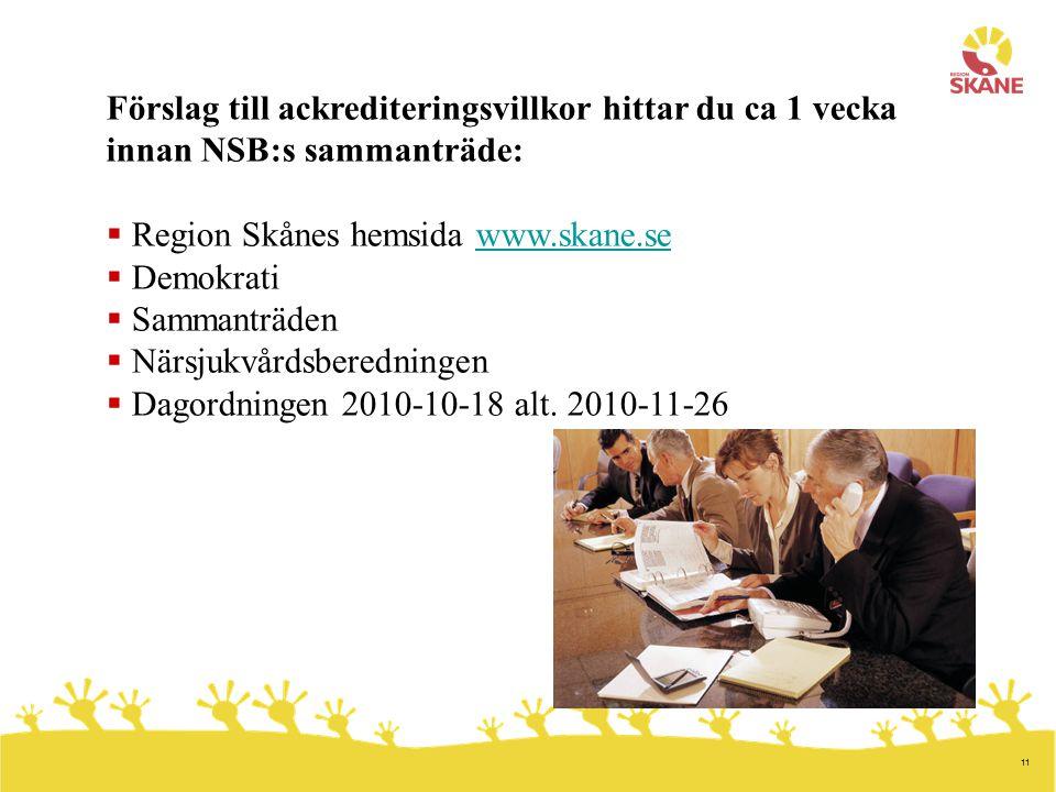 11 Förslag till ackrediteringsvillkor hittar du ca 1 vecka innan NSB:s sammanträde:  Region Skånes hemsida www.skane.sewww.skane.se  Demokrati  Sammanträden  Närsjukvårdsberedningen  Dagordningen 2010-10-18 alt.