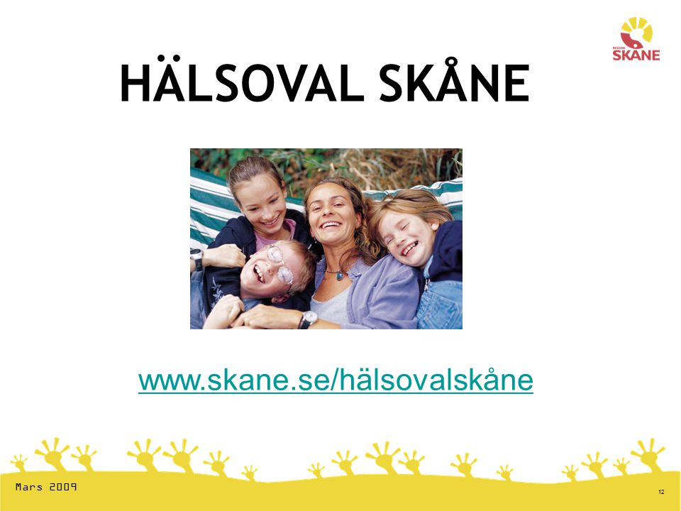 12 HÄLSOVAL SKÅNE Mars 2009 www.skane.se/hälsovalskåne