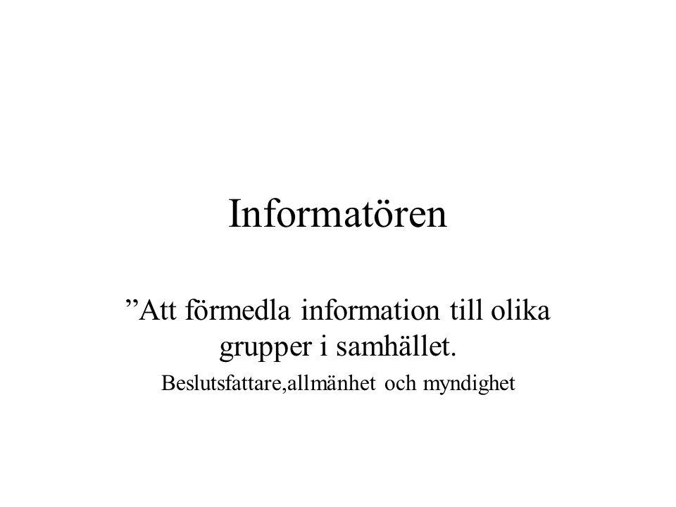 Informatören Att förmedla information till olika grupper i samhället.