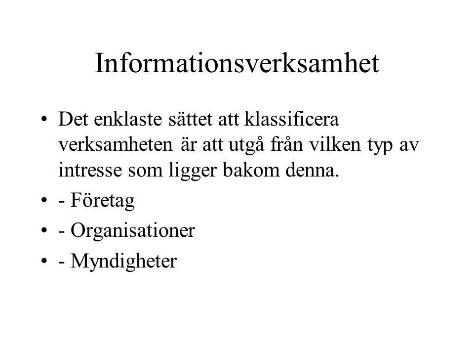 Informationsverksamhet Det enklaste sättet att klassificera verksamheten är att utgå från vilken typ av intresse som ligger bakom denna.