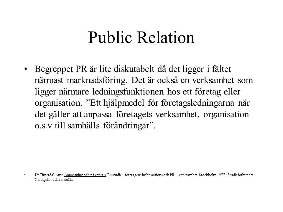 Public Relation Begreppet PR är lite diskutabelt då det ligger i fältet närmast marknadsföring.