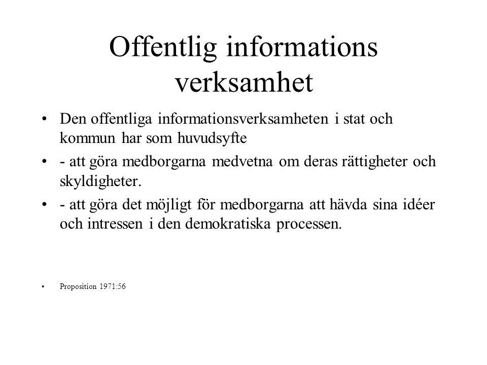 Offentlig informations verksamhet Den offentliga informationsverksamheten i stat och kommun har som huvudsyfte - att göra medborgarna medvetna om deras rättigheter och skyldigheter.