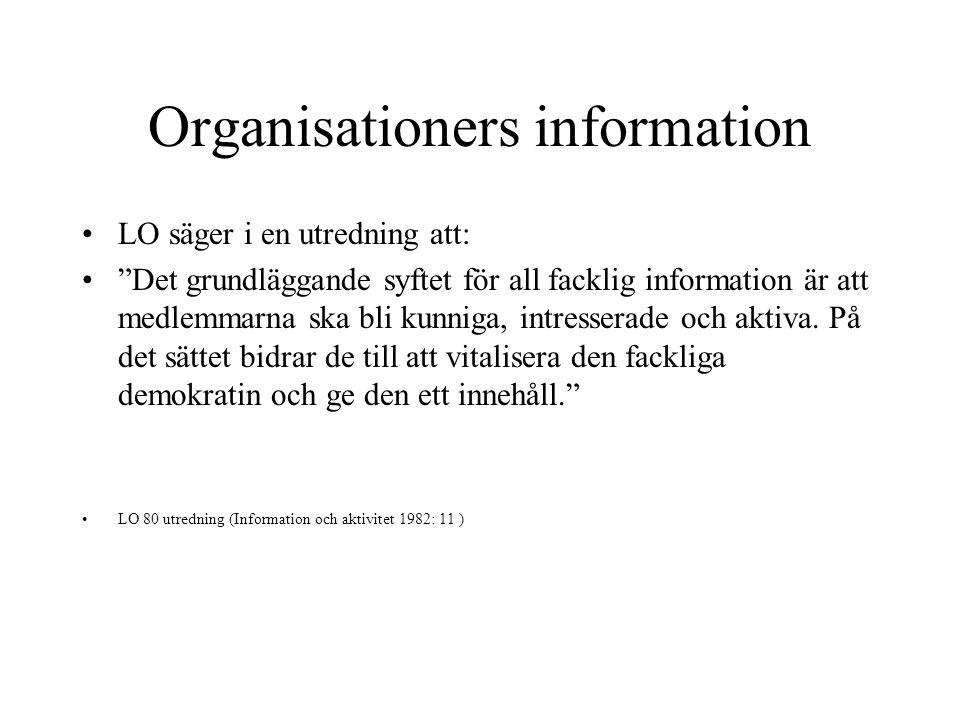 Organisationers information LO säger i en utredning att: Det grundläggande syftet för all facklig information är att medlemmarna ska bli kunniga, intresserade och aktiva.
