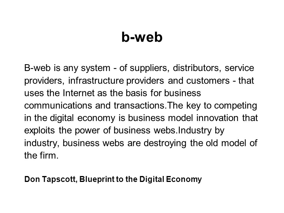 b-web B-web is any system - of suppliers, distributors, service providers, infrastructure providers and customers - that uses the Internet as the basi