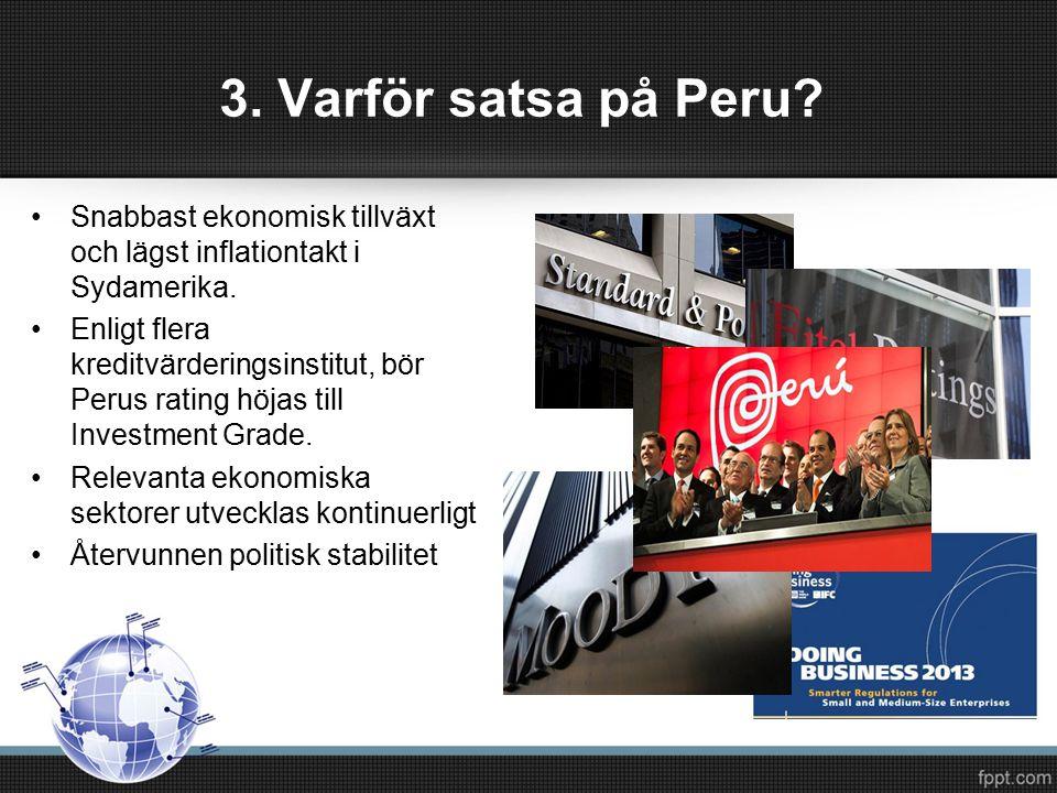 3. Varför satsa på Peru. Snabbast ekonomisk tillväxt och lägst inflationtakt i Sydamerika.