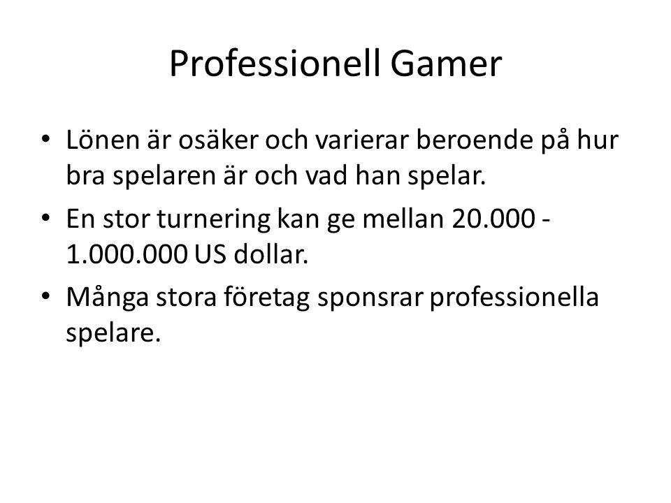 Professionell Gamer Lönen är osäker och varierar beroende på hur bra spelaren är och vad han spelar. En stor turnering kan ge mellan 20.000 - 1.000.00