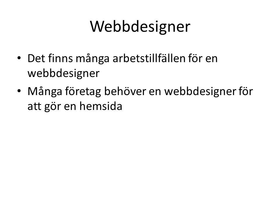Webbdesigner Det finns många arbetstillfällen för en webbdesigner Många företag behöver en webbdesigner för att gör en hemsida