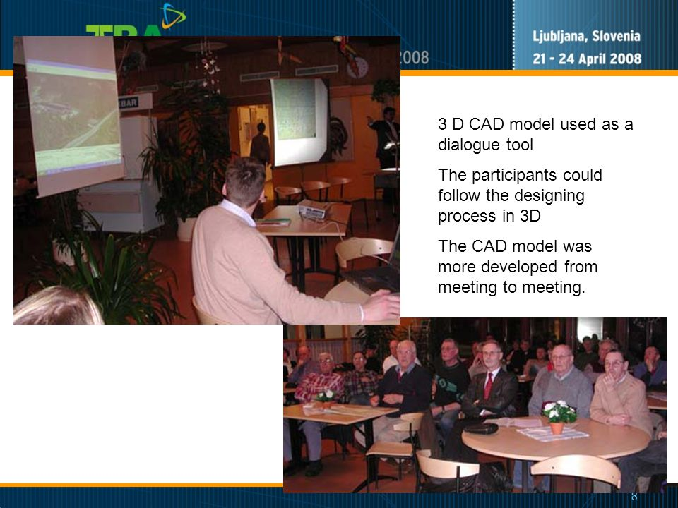 8 3 D CAD model used as a dialogue tool The participants could follow the designing process in 3D The CAD model was more developed from meeting to meeting.