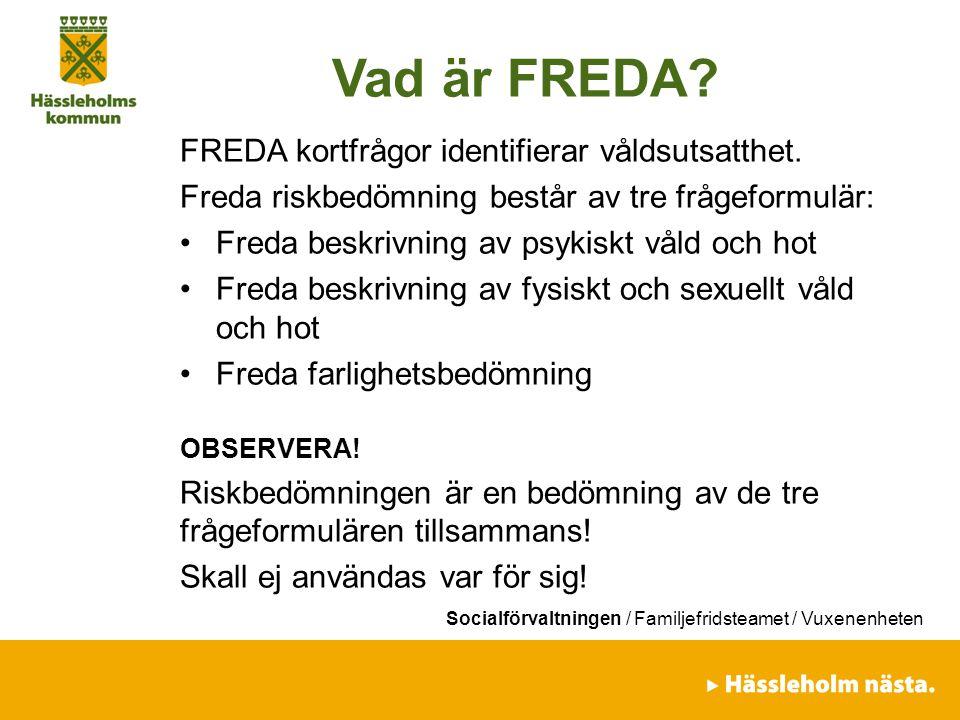 Socialförvaltningen / Familjefridsteamet / Vuxenenheten Vad innebär FREDA.