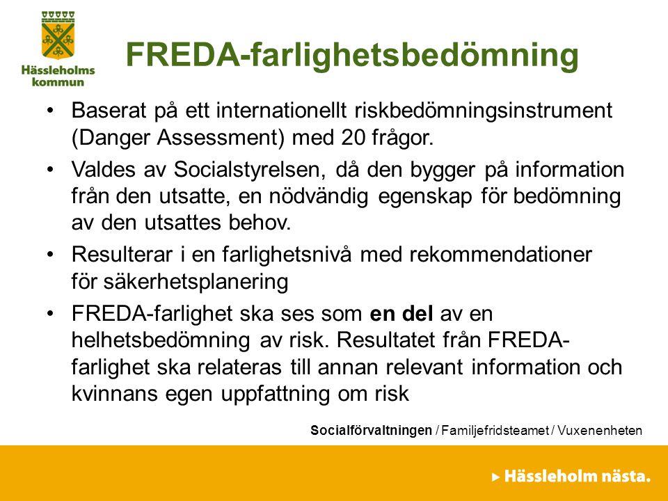 Socialförvaltningen / Familjefridsteamet / Vuxenenheten Socialstyrelsens prövning av FREDA FREDA-kortfrågor är reviderade och har inte prövats i nuvarande form och avsedda för att identifiera om våld förekommer.