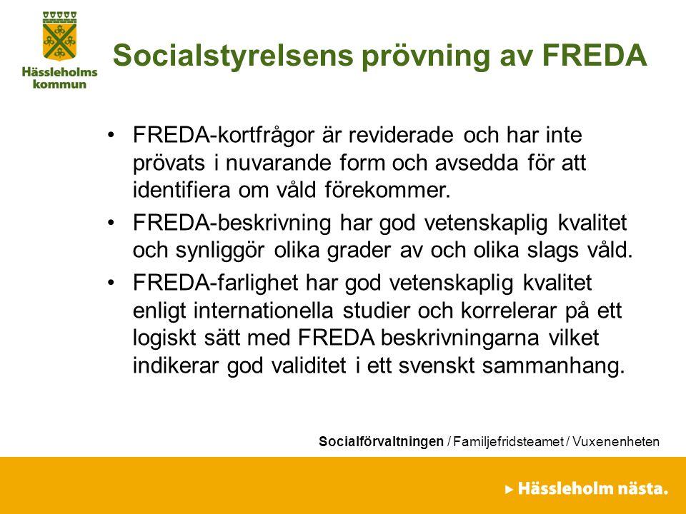 Socialförvaltningen / Familjefridsteamet / Vuxenenheten Socialstyrelsens prövning av FREDA FREDA-kortfrågor är reviderade och har inte prövats i nuvar